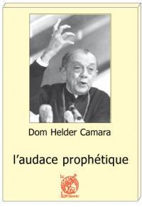 DOM HELDER CAMARA l'audace prophétique - Jean-Pierre GUEREND - préface Mgr GILSON