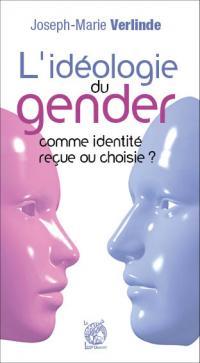 L'IDEOLOGIE du GENDER comme identité reçue ou choisie ? Joseph-Marie VERLINDE