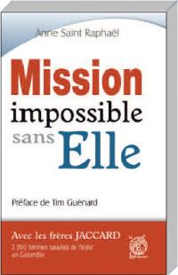 MISSION IMPOSSIBLE SANS ELLE Anne Saint Raphaël